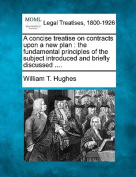 A Concise Treatise on Contracts Upon a New Plan