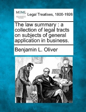The Law Summary: A Collection of Legal Tracts on Subjects of General Application in Business.