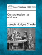 Our Profession: An Address.
