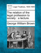 The Relation of the Legal Profession to Society