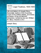 Life and Letters of Joseph Story, Associate Justice of the Supreme Court of the United States, and Dane Professor of Law at Harvard University / Edited by His Son William W. Story. Volume 2 of 2