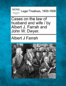 Cases on the Law of Husband and Wife / By Albert J. Farrah and John W. Dwyer.