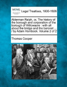 Alderman Ralph, Or, the History of the Borough and Corporation of the Borough of Willowacre
