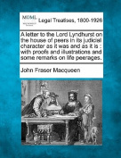 A Letter to the Lord Lyndhurst on the House of Peers in Its Judicial Character as It Was and as It Is