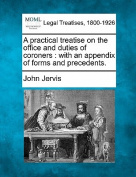 A Practical Treatise on the Office and Duties of Coroners