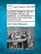 A Practical Treatise on the Law of Marriage, Divorce, and Legitimacy