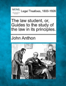 The Law Student, Or, Guides to the Study of the Law in Its Principles.