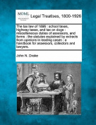 The Tax Law of 1896: School Taxes, Highway Taxes, and Tax on Dogs: Miscellaneous Duties of Assessors, and Forms