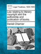 Law Relating to Literary Copyright and the Authorship and Publication of Books.