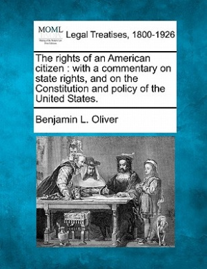 The Rights of an American Citizen: With a Commentary on State Rights, and on the Constitution and Policy of the United States.