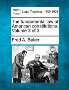 The Fundamental Law of American Constitutions. Volume 3 of 3