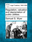 Regulation, Valuation and Depreciation of Public Utilities.