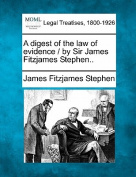 A Digest of the Law of Evidence / By Sir James Fitzjames Stephen..