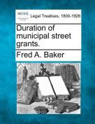 Duration of Municipal Street Grants.