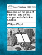 Remarks on the Plea of Insanity