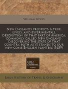 New Englands Prospect. a True, Lively, and Experimentall Description of That Part of America, Commonly Called New England