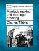 Marriage Making and Marriage Breaking.
