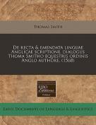 de Recta & Emendata Linguae Anglicae Scriptione, Dialogus Thoma Smitho Equestris Ordinis Anglo Authore.