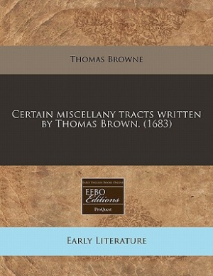 Certain Miscellany Tracts Written by Thomas Brown. (1683)