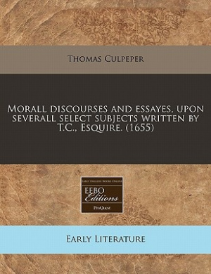 Morall Discourses and Essayes, Upon Severall Select Subjects Written by T.C., Esquire. (1655)
