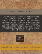 [An Exact] Relation of the Several Engagements and Actions of His Majesties Fleet, Under the Command of His Highness Prince Rupert and of All Circumstances Concerning This Summers Expedition, Anno 1673 / Written by a Person in Command in the Fleet.