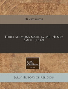 Three Sermons Made by Mr. Henry Smith
