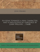 An Essay Towards a Real Character, and a Philosophical Language by John Wilkins ...