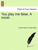 You Play Me False. a Novel.