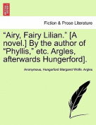 """Airy, Fairy Lilian."" [A Novel.] by the Author of ""Phyllis,"" Etc. Argles, Afterwards Hungerford]."
