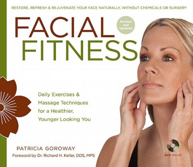 Facial Fitness: Daily Exercises & Massage Techniques for a Healthier, Younger Looking You [With DVD]