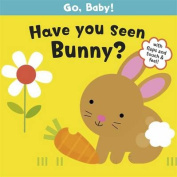 Have You Seen Bunny? (Go, Baby!) [Board book]