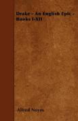 Drake - An English Epic - Books I-XII