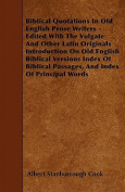 Biblical Quotations In Old English Prose Writers - Edited With The Vulgate And Other Latin Originals Introduction On Old English Biblical Versions Index Of Biblical Passages, And Index Of Principal Words