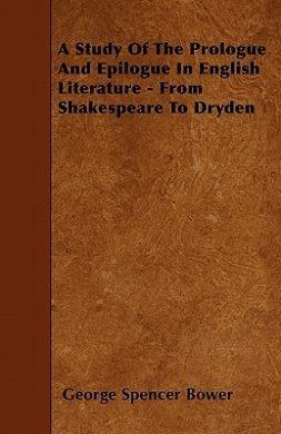 A Study Of The Prologue And Epilogue In English Literature - From Shakespeare To Dryden