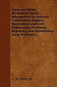 Farm and Home Mechanics' Guide - Information on Internal Combustion Engines, Mechanical and Civil Engineering Problems, Repairing and Maintaining Farm