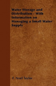Water Storage and Distribution - With Information on Managing a Small Water Supply