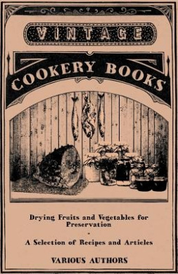 Drying Fruits and Vegetables for Preservation - A Selection of Recipes and Articles