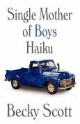 Single Mother of Boys Haiku
