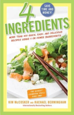 4 Ingredients: More Than 400 Quick, Easy, and Delicious Recipes Using 4 or Fewer Ingredients