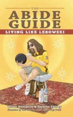 The Abide Guide: Living Like Lebowski