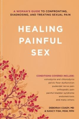 Healing Sexual Pain: Everything You Need to Know to Get Help, Feel Better, and Move on with Your Life