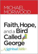 Faith, Hope, and a Bird Called George