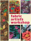 The Complete Fabric Artist's Workshop