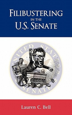 Filibustering in the U.S. Senate (Politics, Institutions, and Public Policy in America)