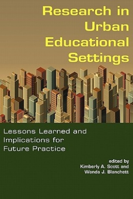 Research in Urban Educational Settings: Lessons Learned and Implications for Future Practice