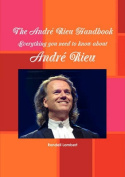 The Andr Rieu Handbook - Everything You Need to Know about Andr Rieu