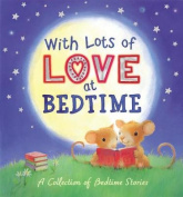 With Lots of Love at Bedtime - A Collection of Bedtime Stories