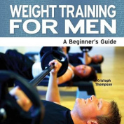 Weight Training for Men - A Beginner's Guide