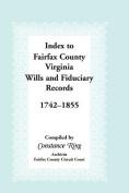 Index to Fairfax County, Virginia & Fiduciary Records, 1742-1855