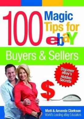 100 Magic Tips for eBay Buyers & Sellers: Discover eBay's Hidden Secrets